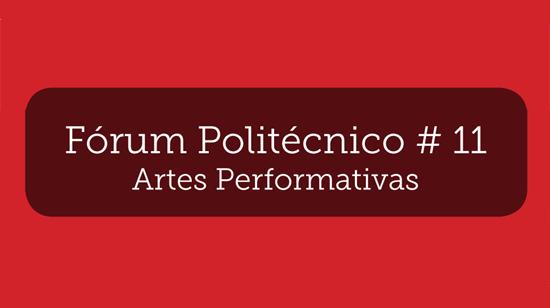 Fórum Politécnico #11 - Artes Performativas